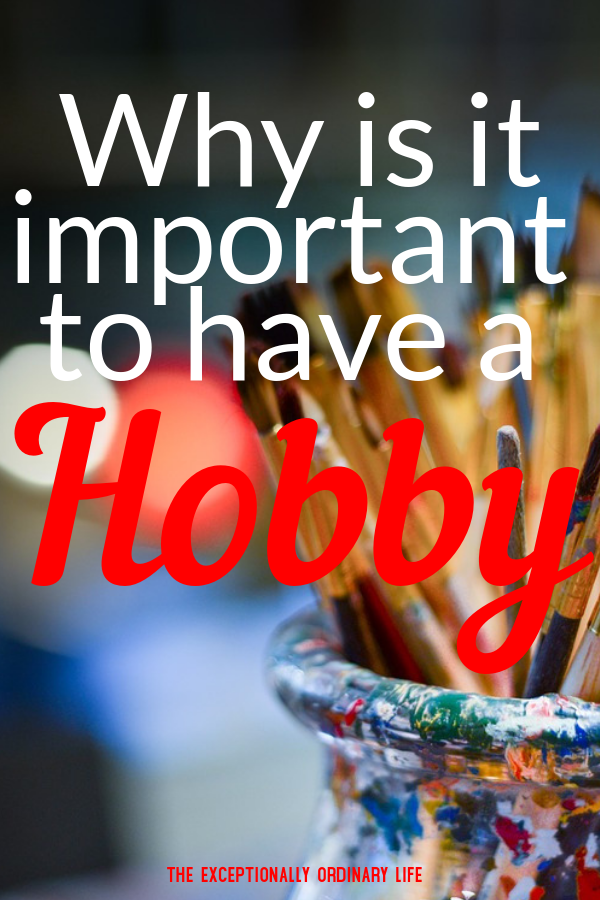 Why is it important to have a hobby