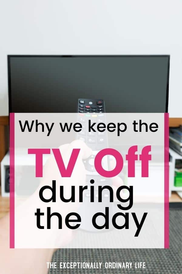 Why we leave the TV off during the day